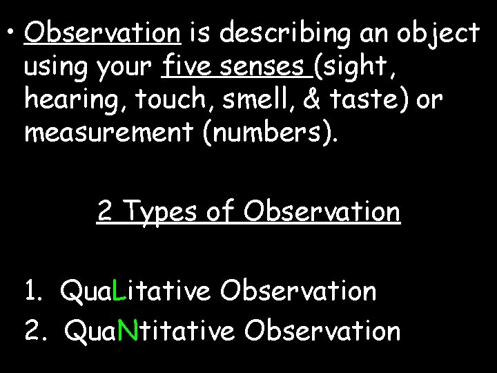 • Observation is describing an object using your five senses (sight, hearing, touch,