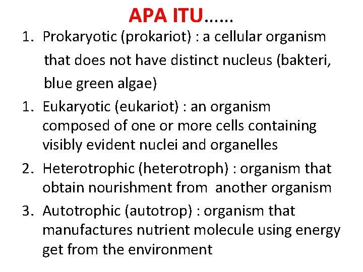 APA ITU…… 1. Prokaryotic (prokariot) : a cellular organism that does not have distinct