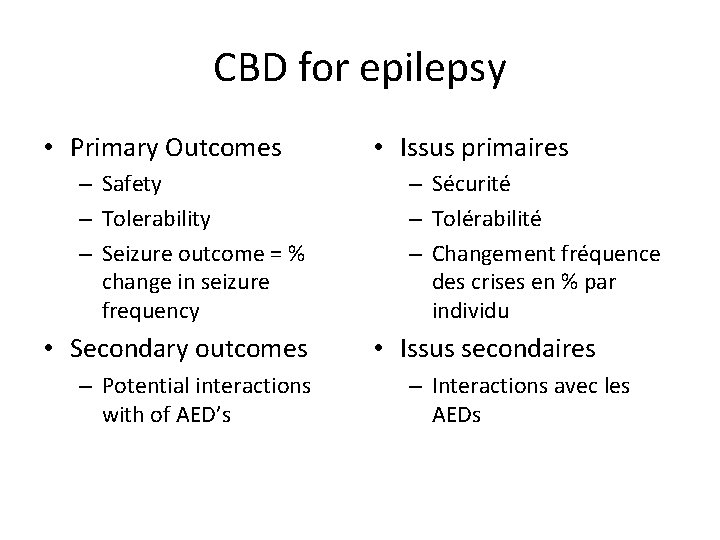 CBD for epilepsy • Primary Outcomes – Safety – Tolerability – Seizure outcome =