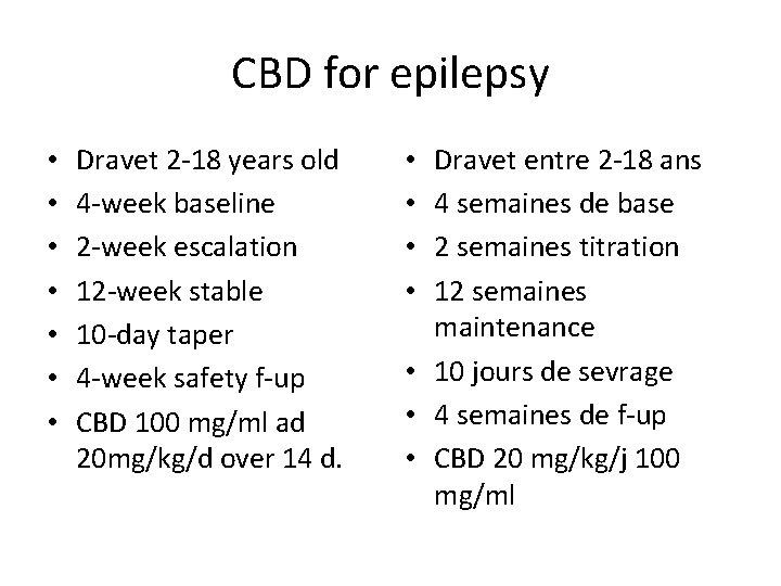 CBD for epilepsy • • Dravet 2 -18 years old 4 -week baseline 2
