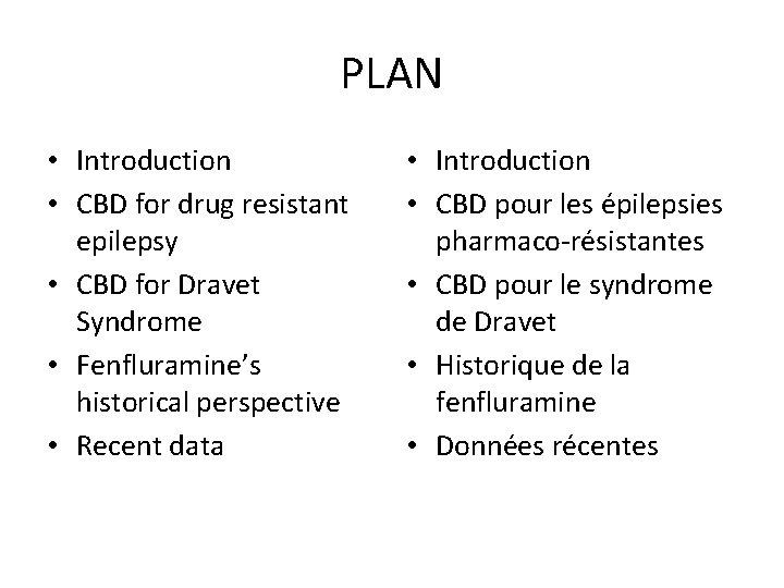 PLAN • Introduction • CBD for drug resistant epilepsy • CBD for Dravet Syndrome