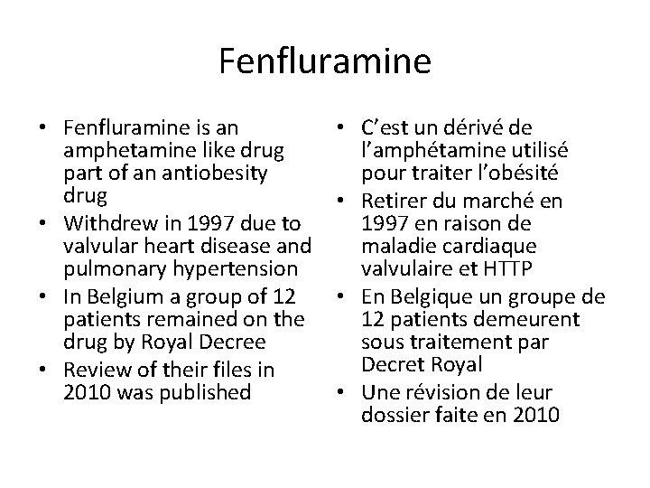 Fenfluramine • Fenfluramine is an amphetamine like drug part of an antiobesity drug •