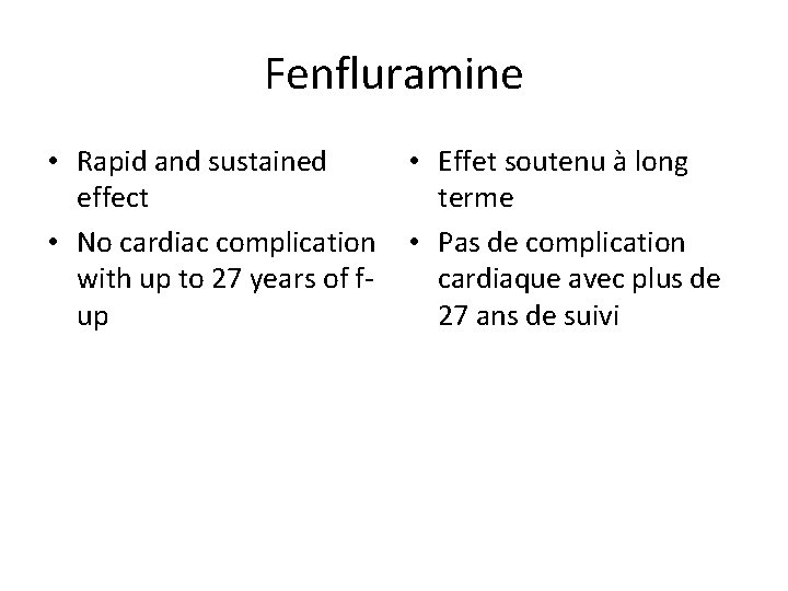 Fenfluramine • Rapid and sustained effect • No cardiac complication with up to 27
