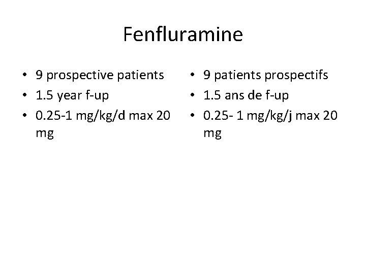 Fenfluramine • 9 prospective patients • 1. 5 year f-up • 0. 25 -1