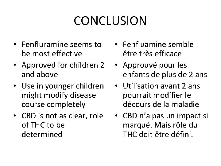 CONCLUSION • Fenfluramine seems to be most effective • Approved for children 2 and