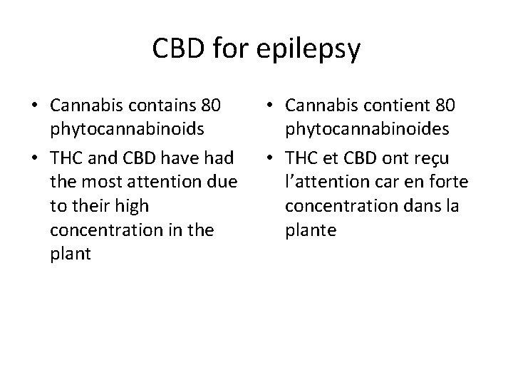 CBD for epilepsy • Cannabis contains 80 phytocannabinoids • THC and CBD have had