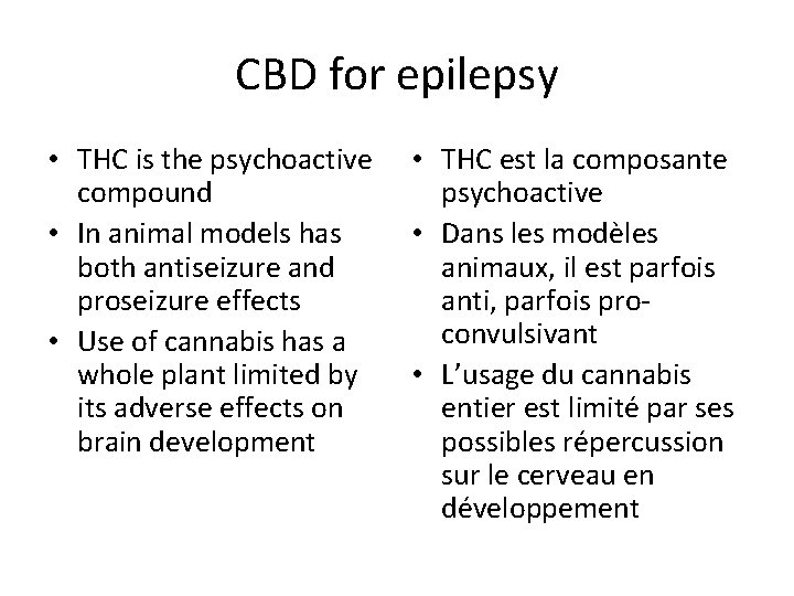 CBD for epilepsy • THC is the psychoactive compound • In animal models has