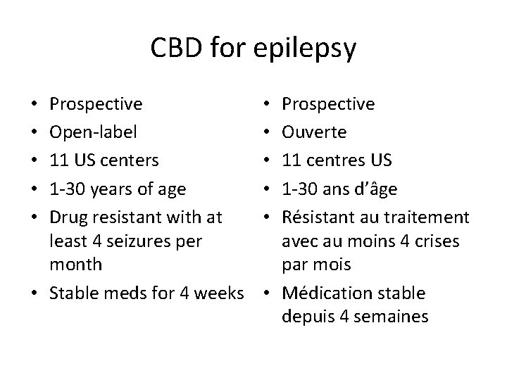 CBD for epilepsy Prospective Open-label 11 US centers 1 -30 years of age Drug