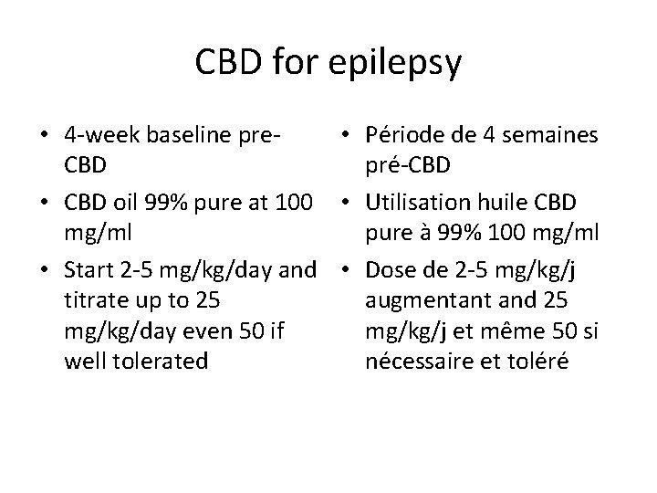 CBD for epilepsy • 4 -week baseline pre • Période de 4 semaines CBD