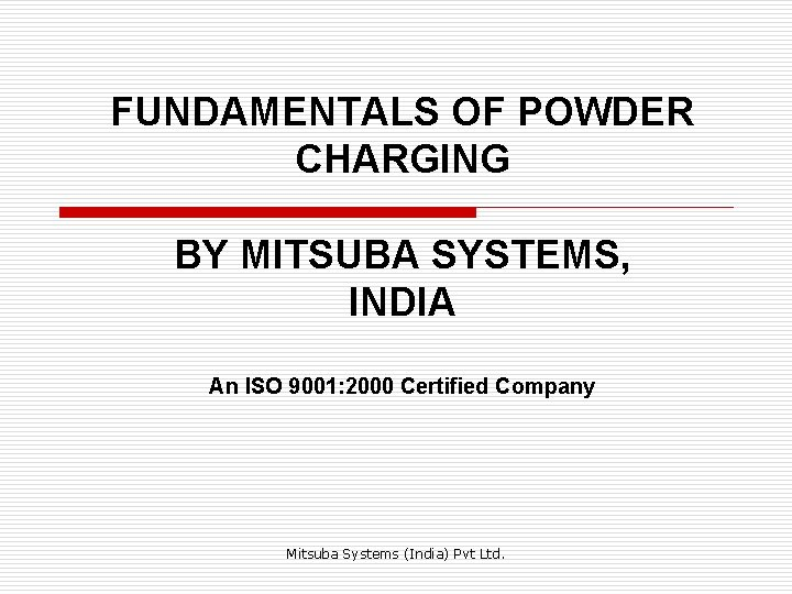 FUNDAMENTALS OF POWDER CHARGING BY MITSUBA SYSTEMS, INDIA An ISO 9001: 2000 Certified Company