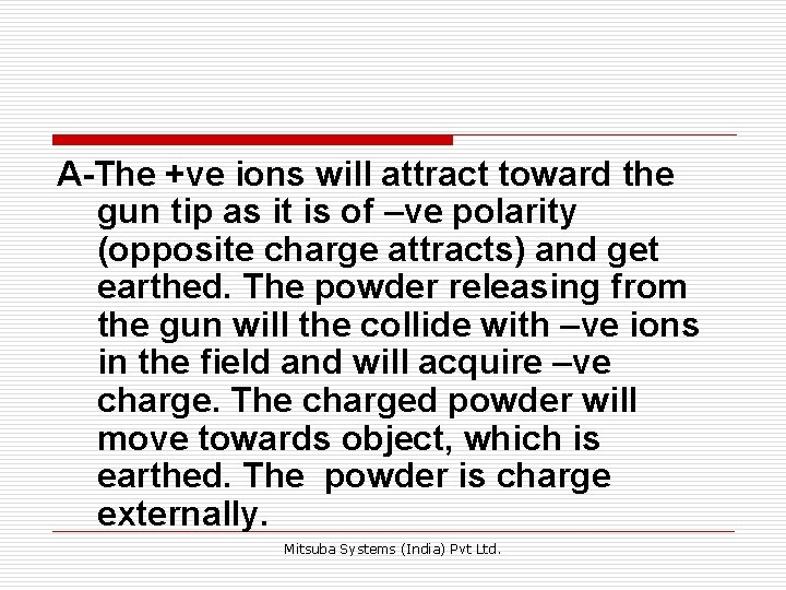 A-The +ve ions will attract toward the gun tip as it is of –ve