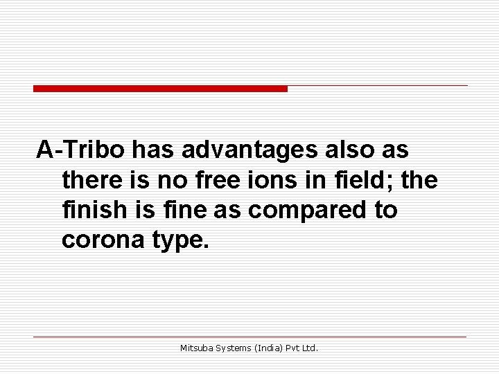 A-Tribo has advantages also as there is no free ions in field; the finish