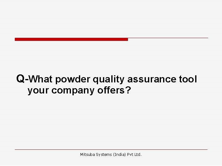 Q-What powder quality assurance tool your company offers? Mitsuba Systems (India) Pvt Ltd.