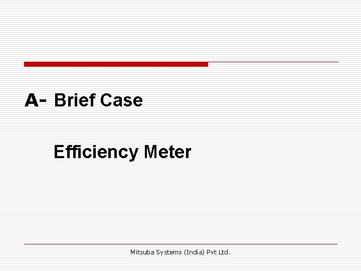A- Brief Case Efficiency Meter Mitsuba Systems (India) Pvt Ltd.