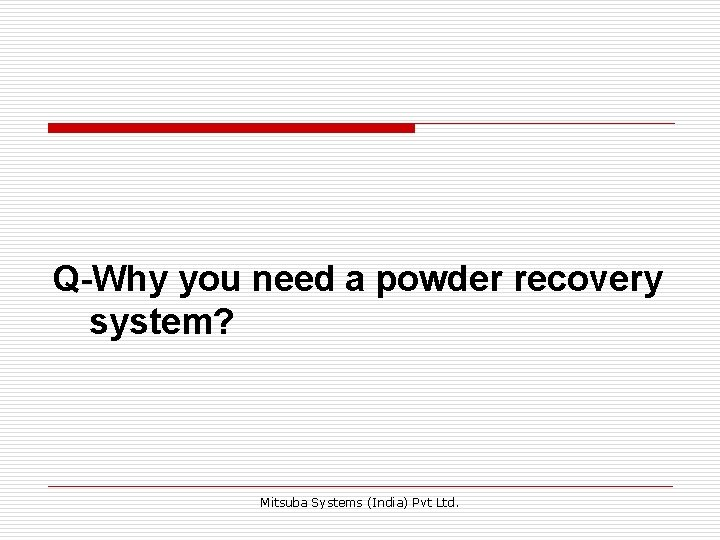 Q-Why you need a powder recovery system? Mitsuba Systems (India) Pvt Ltd.