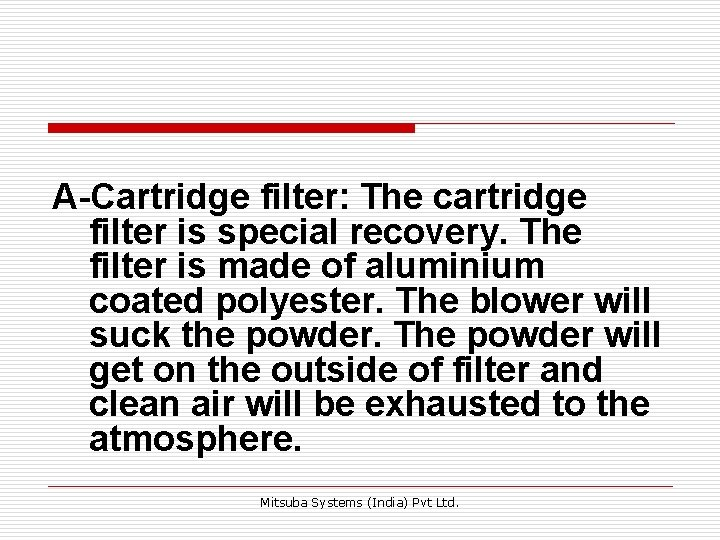 A-Cartridge filter: The cartridge filter is special recovery. The filter is made of aluminium