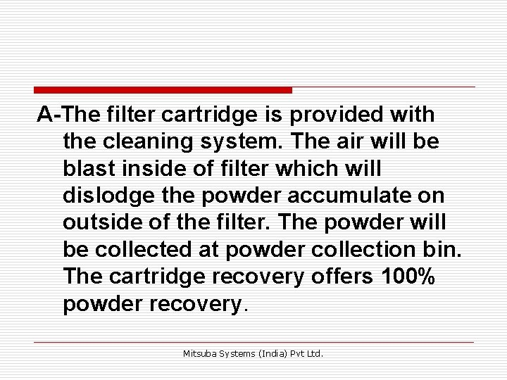 A-The filter cartridge is provided with the cleaning system. The air will be blast
