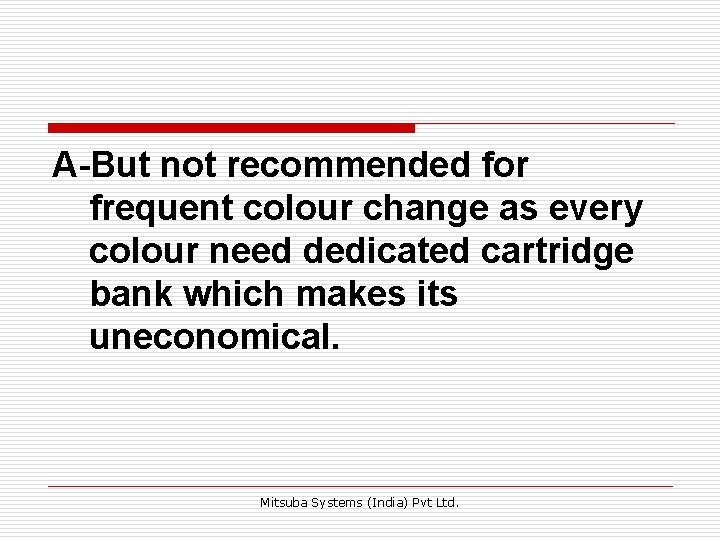 A-But not recommended for frequent colour change as every colour need dedicated cartridge bank