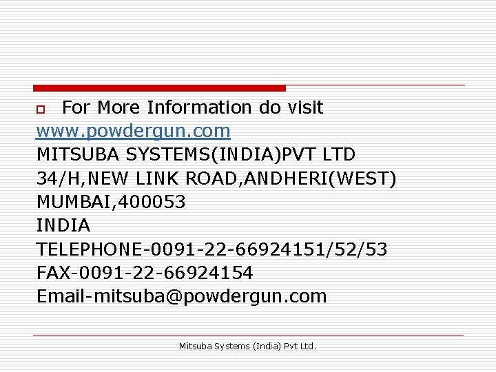 For More Information do visit www. powdergun. com MITSUBA SYSTEMS(INDIA)PVT LTD 34/H, NEW LINK