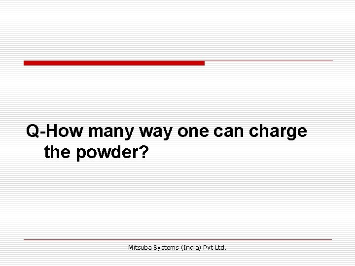Q-How many way one can charge the powder? Mitsuba Systems (India) Pvt Ltd.