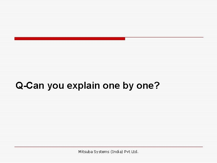 Q-Can you explain one by one? Mitsuba Systems (India) Pvt Ltd.