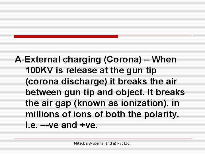 A-External charging (Corona) – When 100 KV is release at the gun tip (corona
