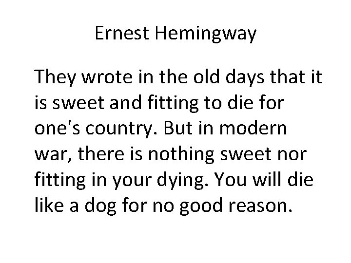Ernest Hemingway They wrote in the old days that it is sweet and fitting
