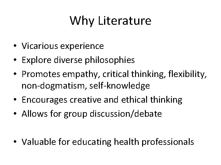 Why Literature • Vicarious experience • Explore diverse philosophies • Promotes empathy, critical thinking,