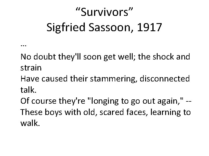 """""""Survivors"""" Sigfried Sassoon, 1917 … No doubt they'll soon get well; the shock and"""