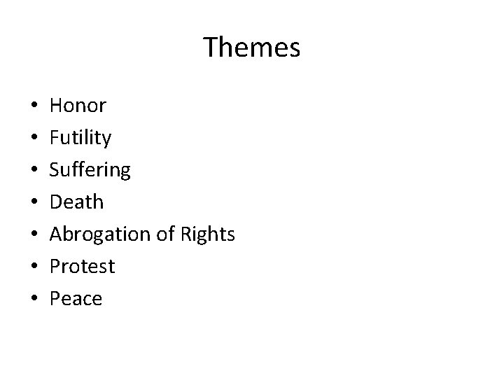 Themes • • Honor Futility Suffering Death Abrogation of Rights Protest Peace