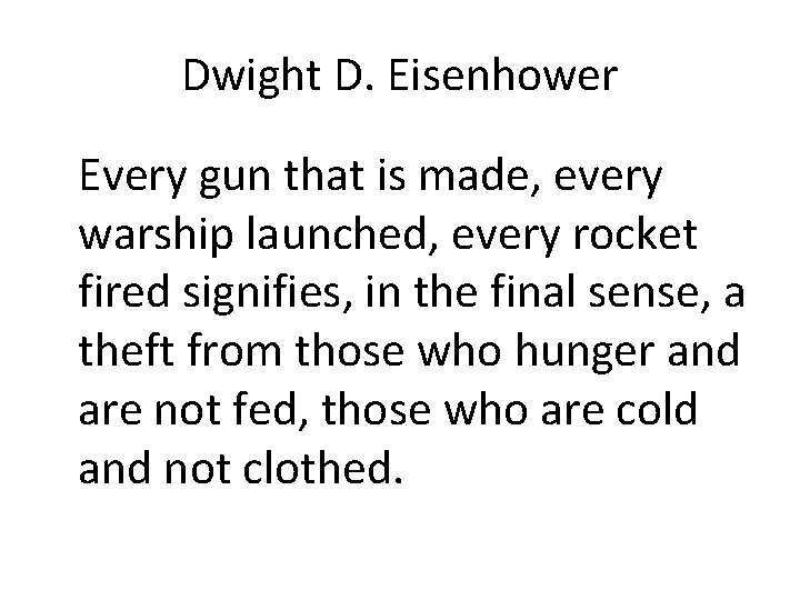 Dwight D. Eisenhower Every gun that is made, every warship launched, every rocket fired