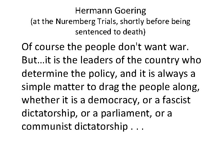 Hermann Goering (at the Nuremberg Trials, shortly before being sentenced to death) Of course
