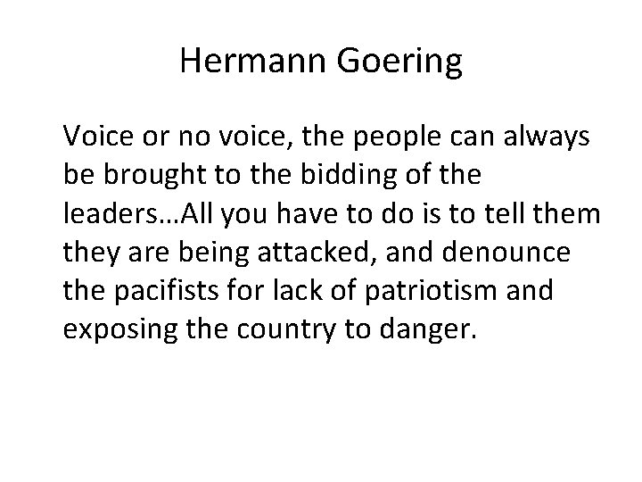 Hermann Goering Voice or no voice, the people can always be brought to the