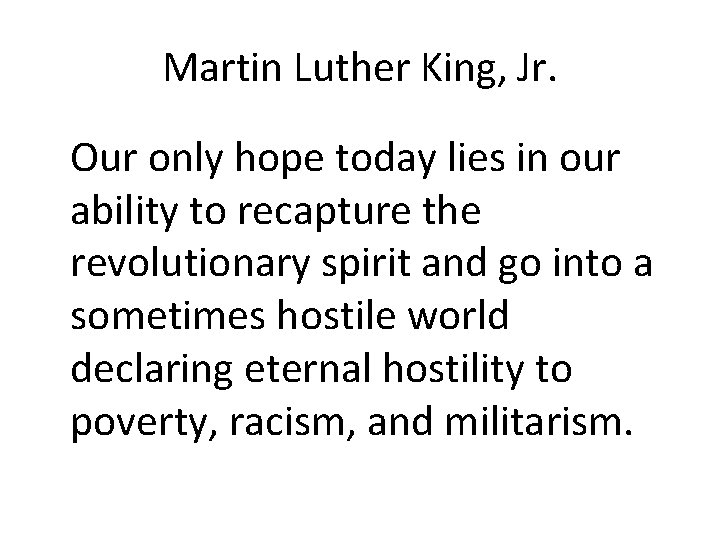 Martin Luther King, Jr. Our only hope today lies in our ability to recapture
