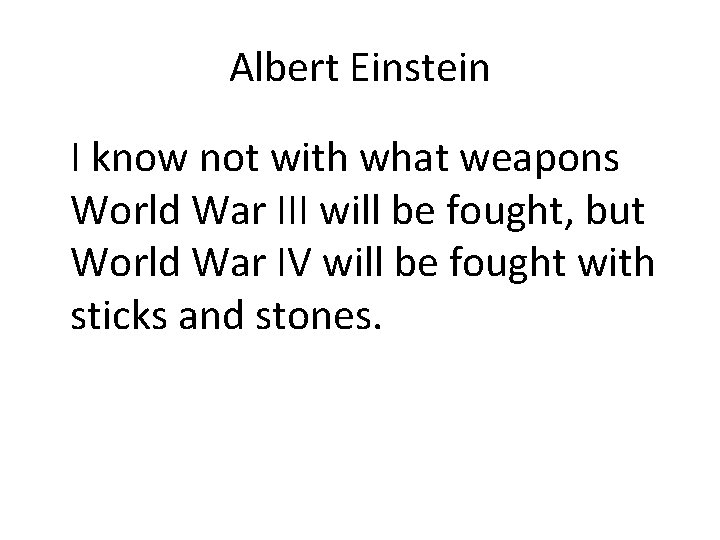 Albert Einstein I know not with what weapons World War III will be fought,