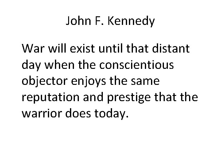 John F. Kennedy War will exist until that distant day when the conscientious objector