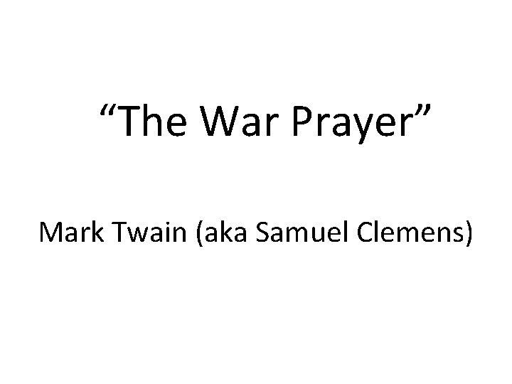 """""""The War Prayer"""" Mark Twain (aka Samuel Clemens)"""