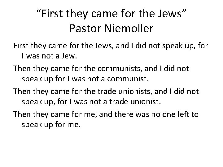 """""""First they came for the Jews"""" Pastor Niemoller First they came for the Jews,"""