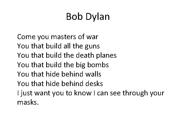 Bob Dylan Come you masters of war You that build all the guns You