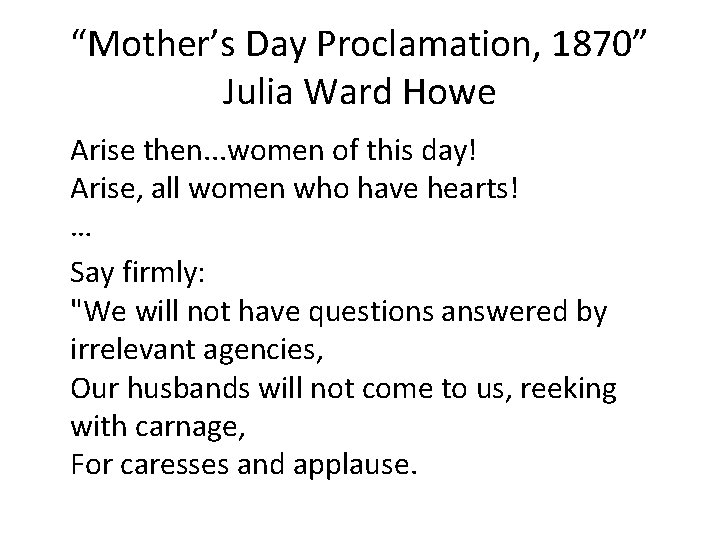 """""""Mother's Day Proclamation, 1870"""" Julia Ward Howe Arise then. . . women of this"""