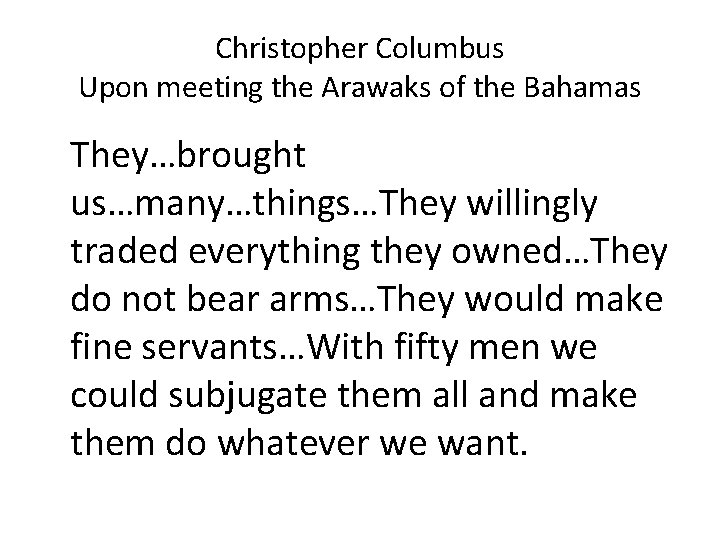Christopher Columbus Upon meeting the Arawaks of the Bahamas They…brought us…many…things…They willingly traded everything
