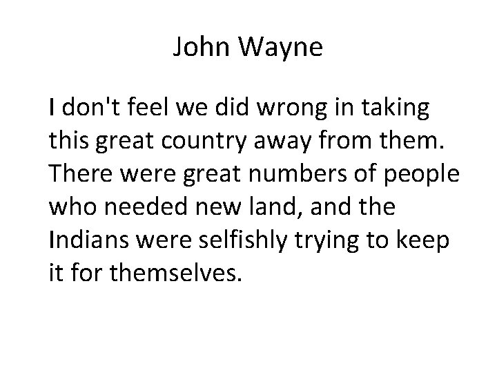 John Wayne I don't feel we did wrong in taking this great country away