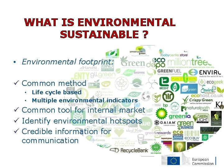 WHAT IS ENVIRONMENTAL SUSTAINABLE ? • Environmental footprint: ü Common method • Life cycle