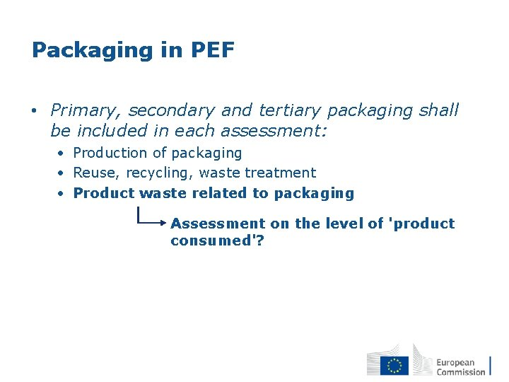Packaging in PEF • Primary, secondary and tertiary packaging shall be included in each