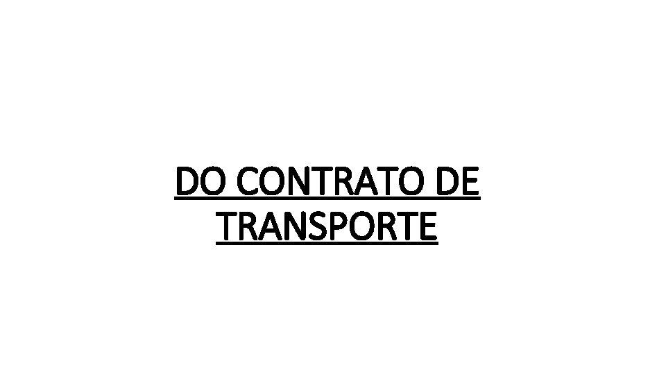 DO CONTRATO DE TRANSPORTE