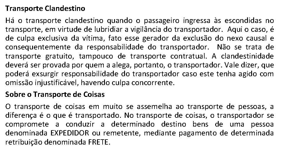 Transporte Clandestino Há o transporte clandestino quando o passageiro ingressa às escondidas no transporte,