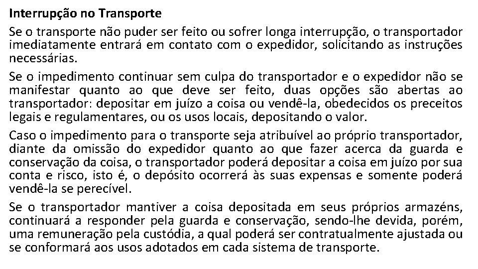 Interrupção no Transporte Se o transporte não puder ser feito ou sofrer longa interrupção,