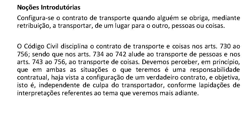 Noções Introdutórias Configura-se o contrato de transporte quando alguém se obriga, mediante retribuição, a