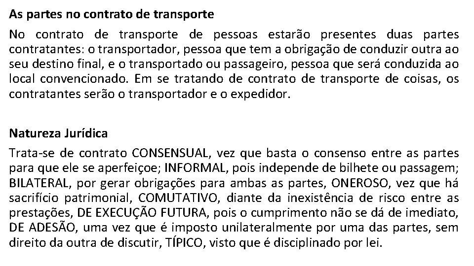 As partes no contrato de transporte No contrato de transporte de pessoas estarão presentes
