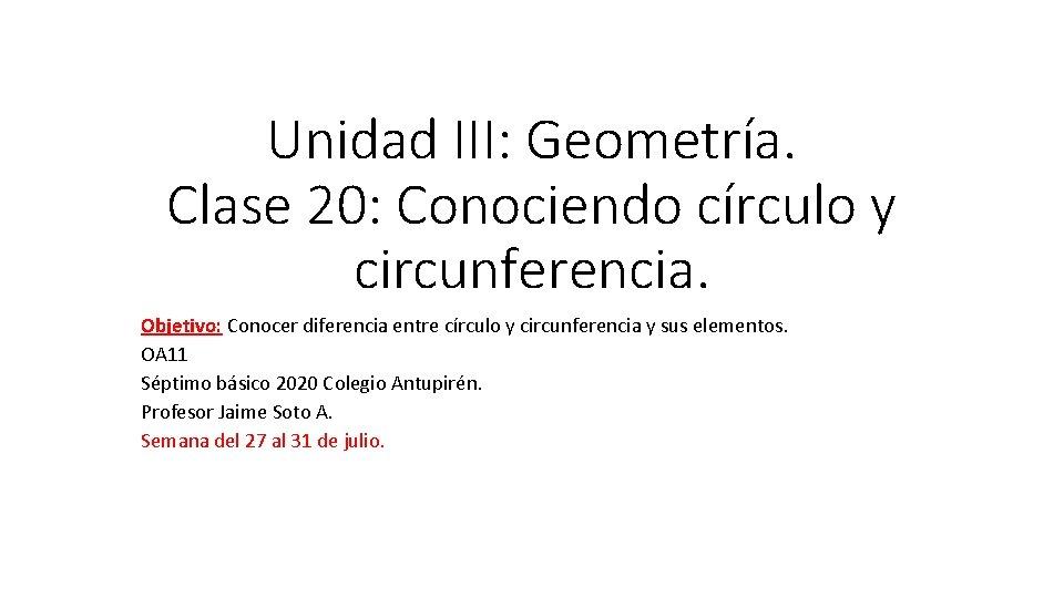 Unidad III: Geometría. Clase 20: Conociendo círculo y circunferencia. Objetivo: Conocer diferencia entre círculo